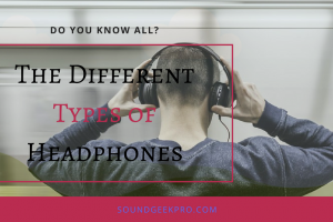 Types of Headphones